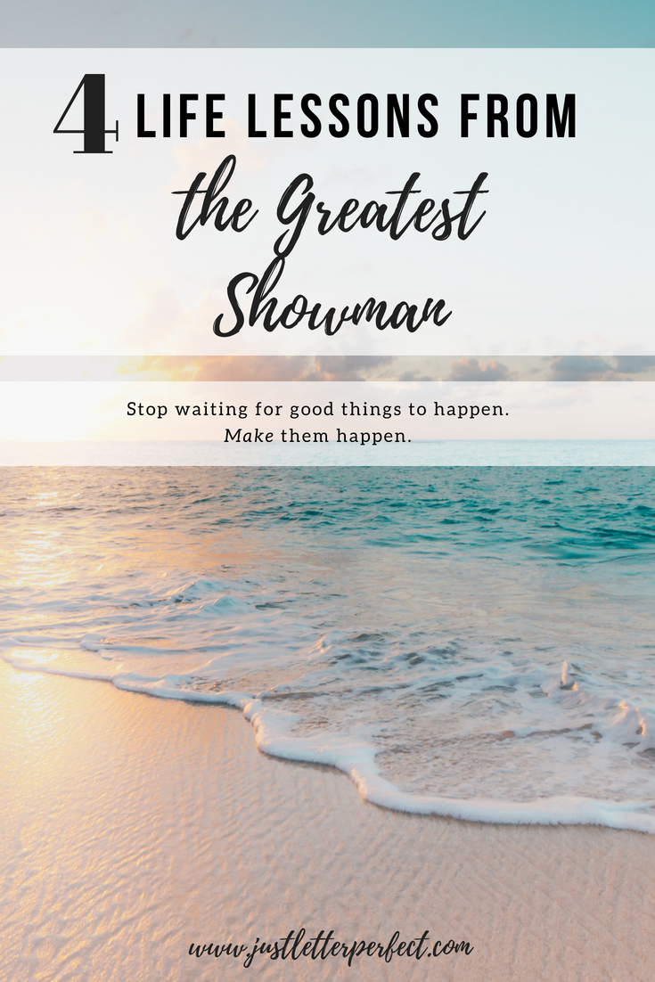 turquoise waves rolling onto beach with text overlay - 4 life lessons from the greatest showman, stop waiting for good things to happen. make them happen.