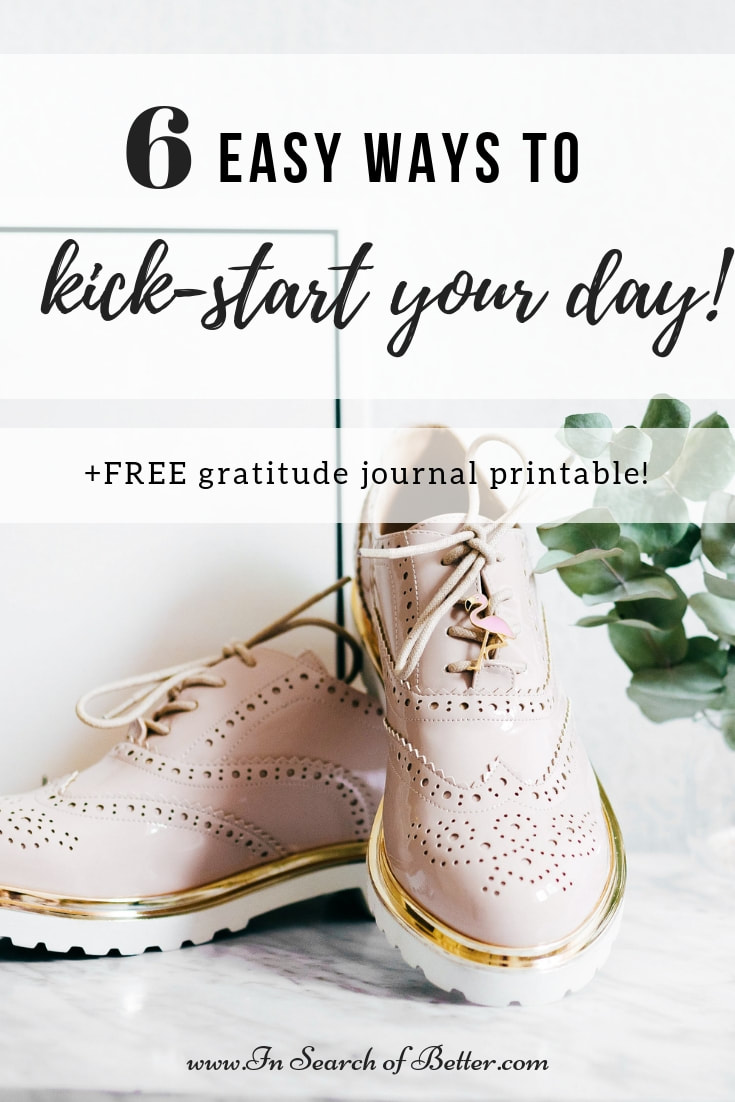 pink shoes on marble table with text overlay - 6 easy ways to kick-start your day! +free gratitude journal printable!